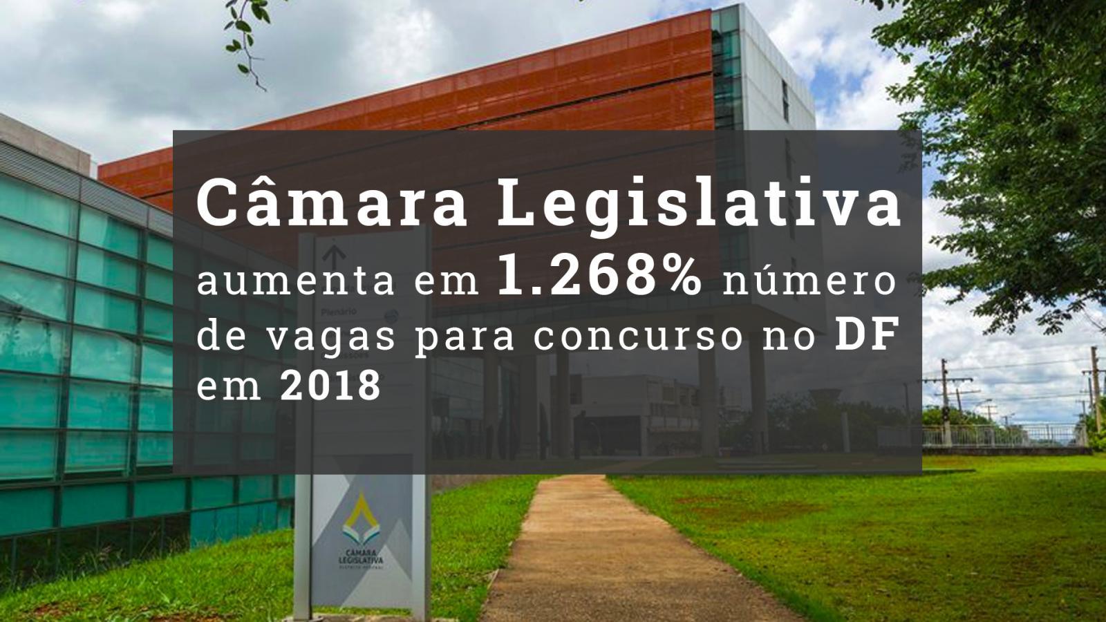Câmara Legislativa aumenta em 1.268% número de vagas para concurso no DF em 2018
